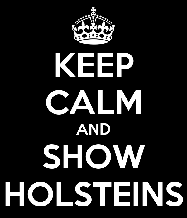 KEEP CALM AND SHOW HOLSTEINS