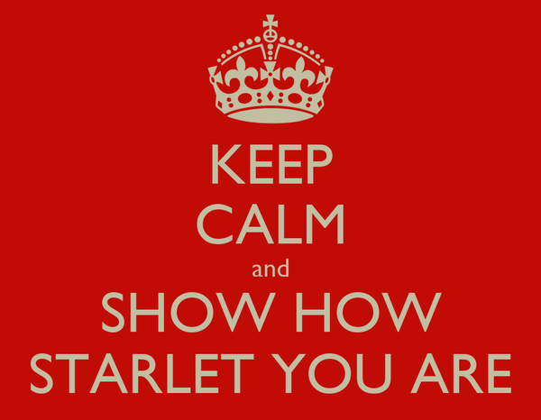 KEEP CALM and SHOW HOW STARLET YOU ARE