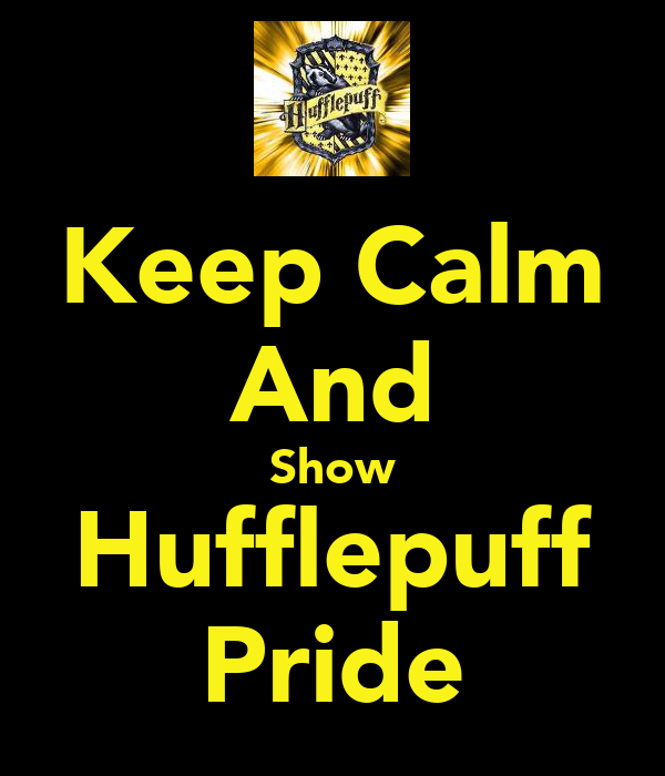 Keep Calm And Show Hufflepuff Pride
