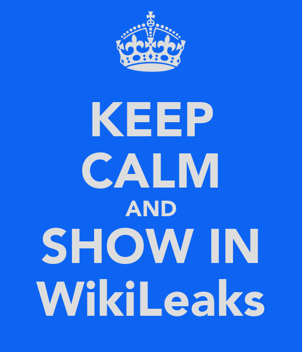 KEEP CALM AND SHOW IN WikiLeaks