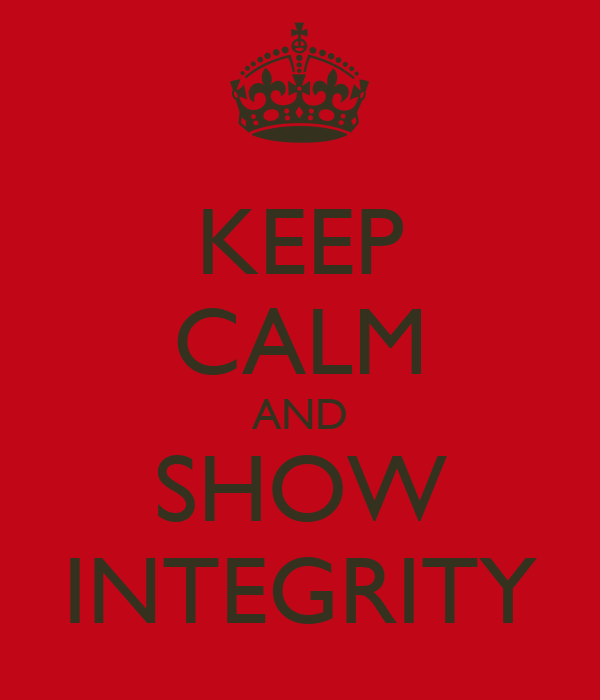 KEEP CALM AND SHOW INTEGRITY