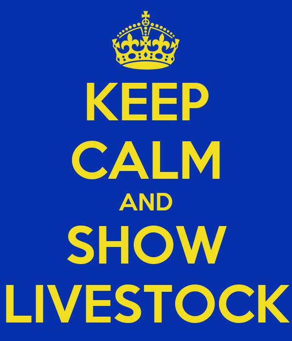 KEEP CALM AND SHOW LIVESTOCK