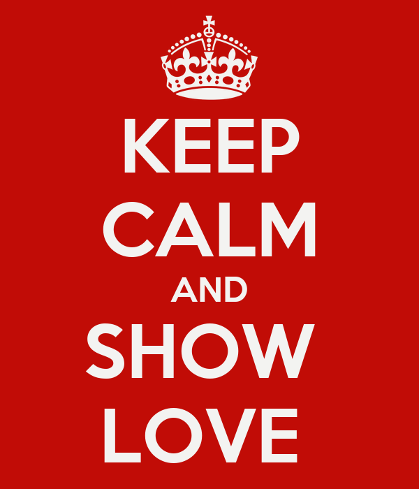 KEEP CALM AND SHOW  LOVE