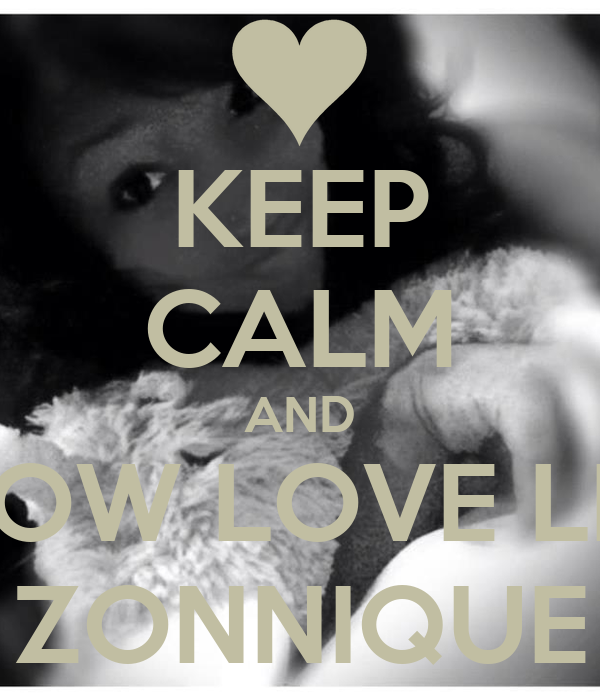 KEEP CALM AND SHOW LOVE LIKE ZONNIQUE