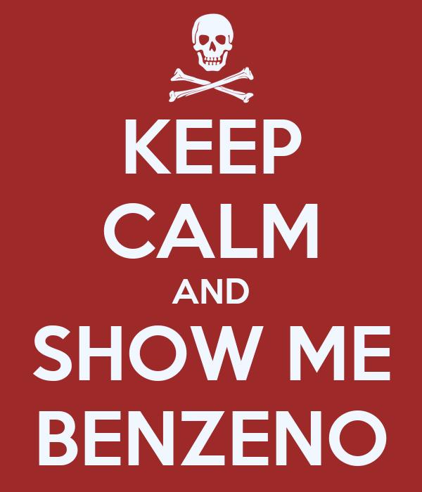 KEEP CALM AND SHOW ME BENZENO