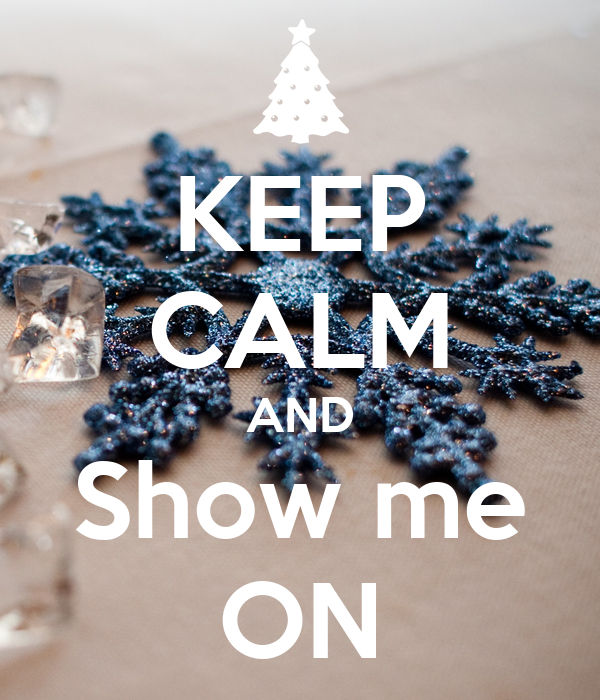 KEEP CALM AND Show me ON