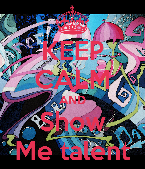 KEEP CALM AND Show Me talent