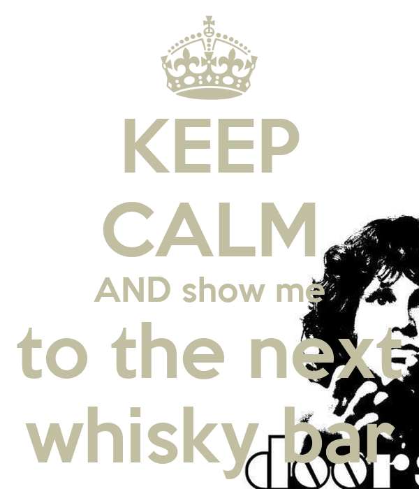 KEEP CALM AND show me to the next whisky bar