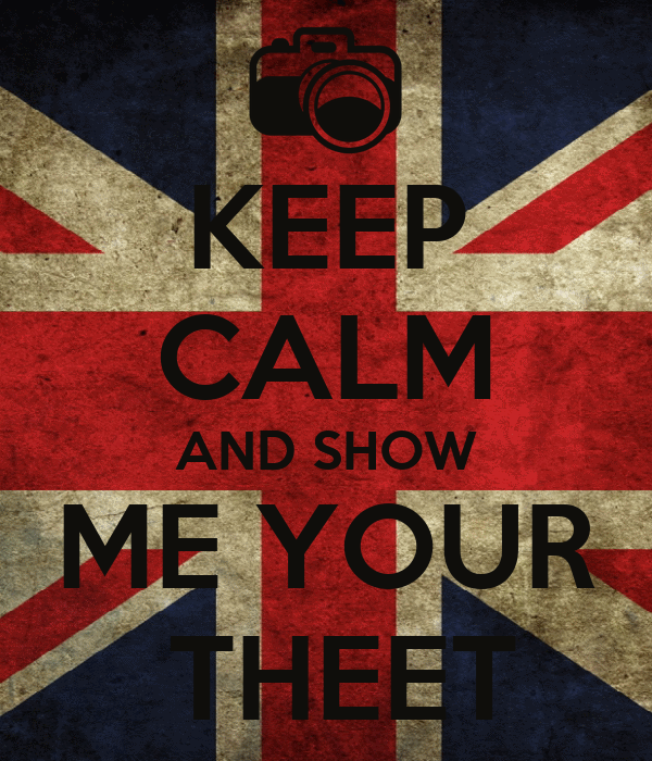 KEEP CALM AND SHOW ME YOUR  THEET