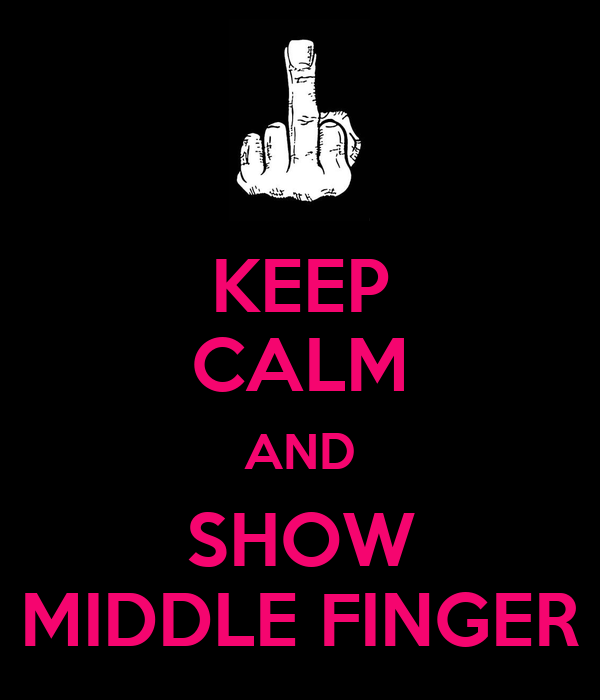 KEEP CALM AND SHOW MIDDLE FINGER