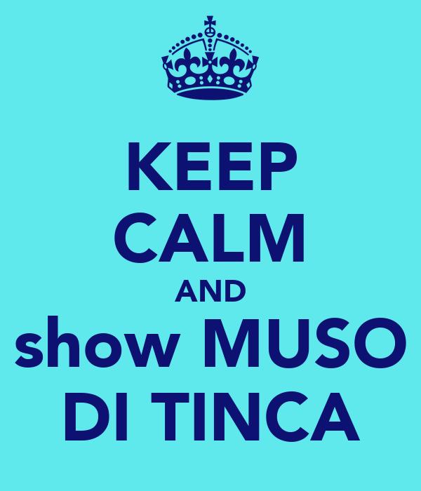 KEEP CALM AND show MUSO DI TINCA