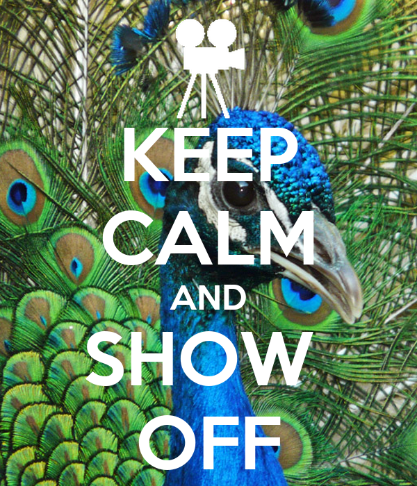 KEEP CALM AND SHOW  OFF