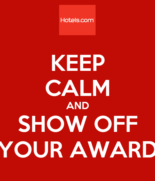 KEEP CALM AND SHOW OFF YOUR AWARD