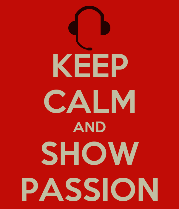 KEEP CALM AND SHOW PASSION
