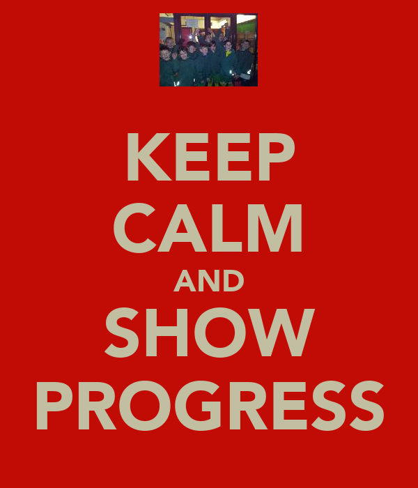 KEEP CALM AND SHOW PROGRESS
