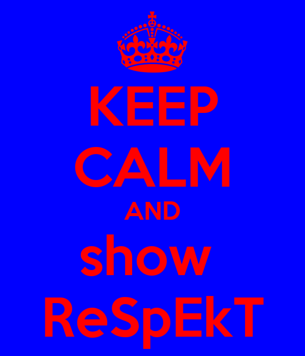 KEEP CALM AND show  ReSpEkT
