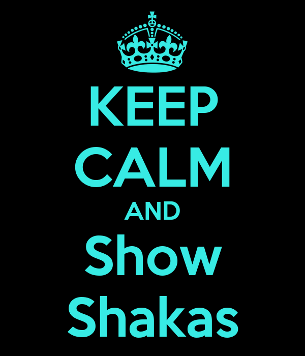 KEEP CALM AND Show Shakas