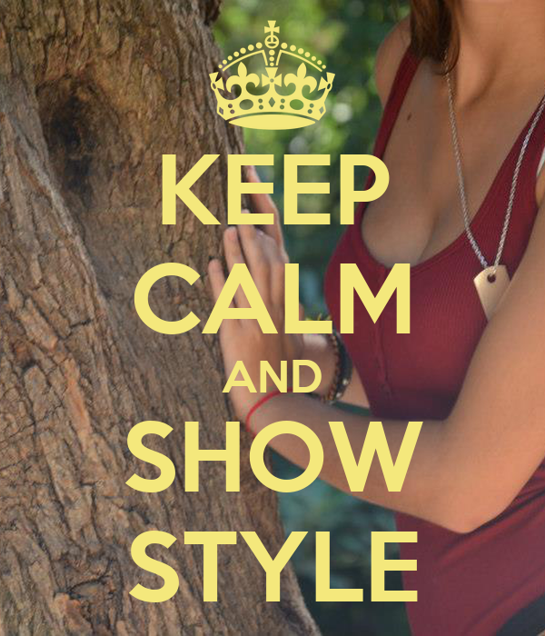 KEEP CALM AND SHOW STYLE
