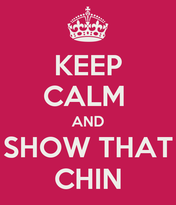 KEEP CALM  AND SHOW THAT CHIN