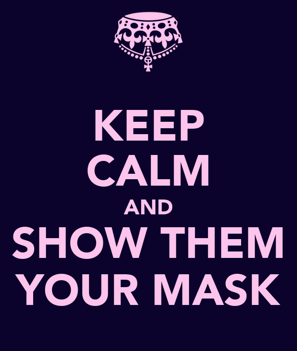 KEEP CALM AND SHOW THEM YOUR MASK