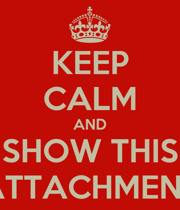 KEEP CALM AND SHOW THIS ATTACHMENT