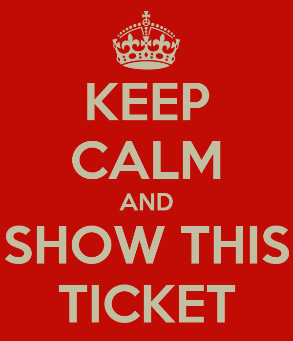 KEEP CALM AND SHOW THIS TICKET