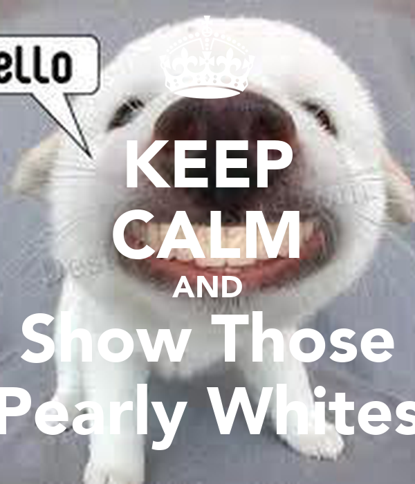 KEEP CALM AND Show Those Pearly Whites