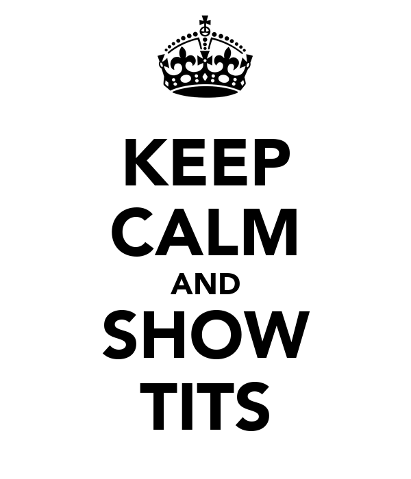 KEEP CALM AND SHOW TITS