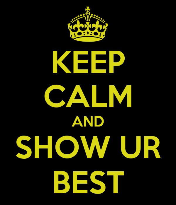 KEEP CALM AND SHOW UR BEST