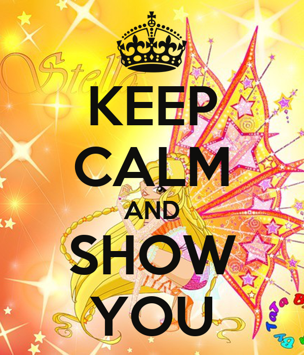KEEP CALM AND SHOW YOU