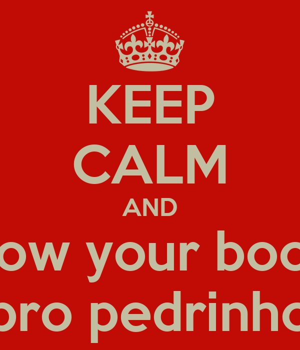 KEEP CALM AND Show your boobs pro pedrinho