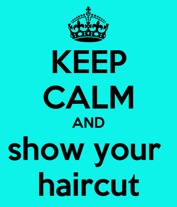 KEEP CALM AND show your  haircut