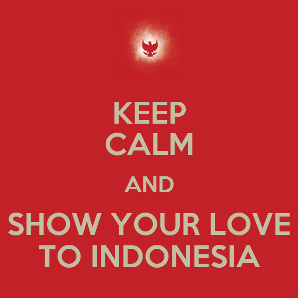 KEEP CALM AND SHOW YOUR LOVE TO INDONESIA