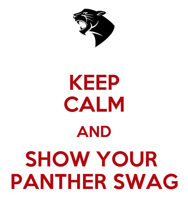 KEEP CALM AND SHOW YOUR  PANTHER SWAG