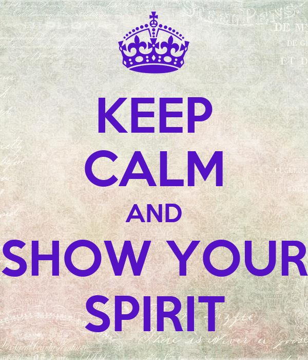 KEEP CALM AND SHOW YOUR SPIRIT