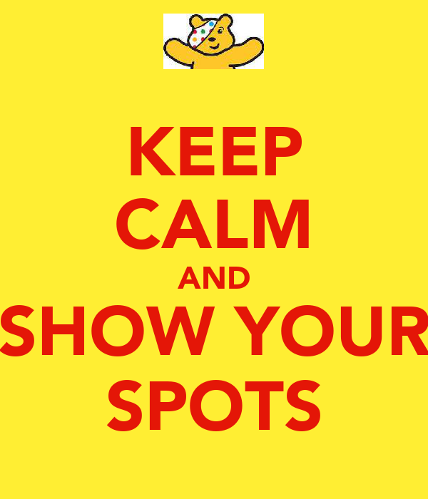KEEP CALM AND SHOW YOUR SPOTS