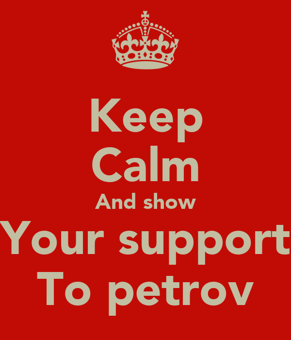 Keep Calm And show Your support To petrov