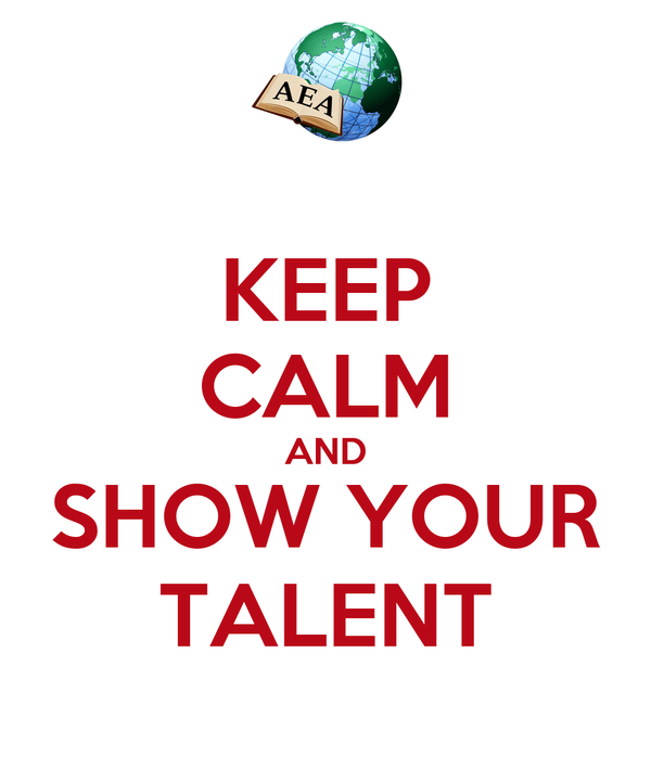 KEEP CALM AND SHOW YOUR TALENT