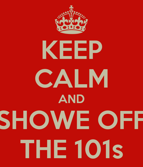KEEP CALM AND SHOWE OFF THE 101s