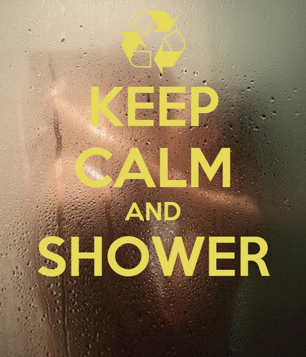 KEEP CALM AND SHOWER