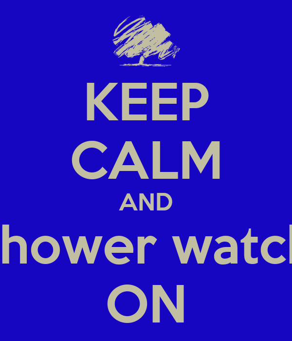KEEP CALM AND shower watch ON