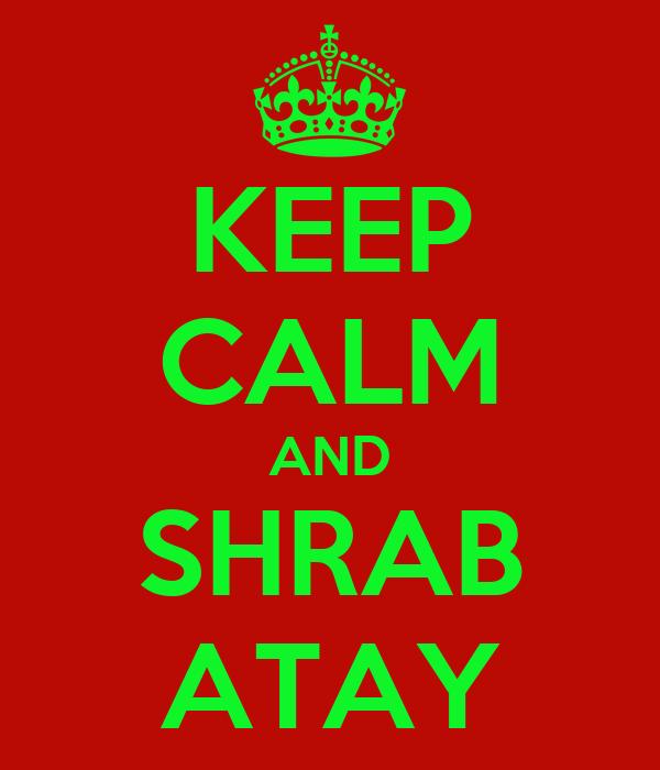 KEEP CALM AND SHRAB ATAY