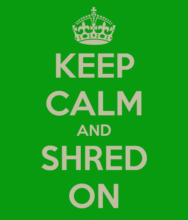 KEEP CALM AND SHRED ON