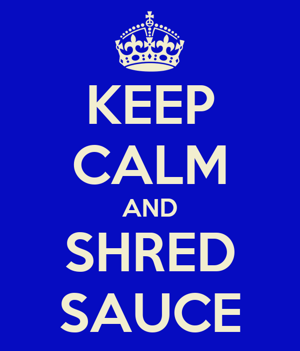 KEEP CALM AND SHRED SAUCE