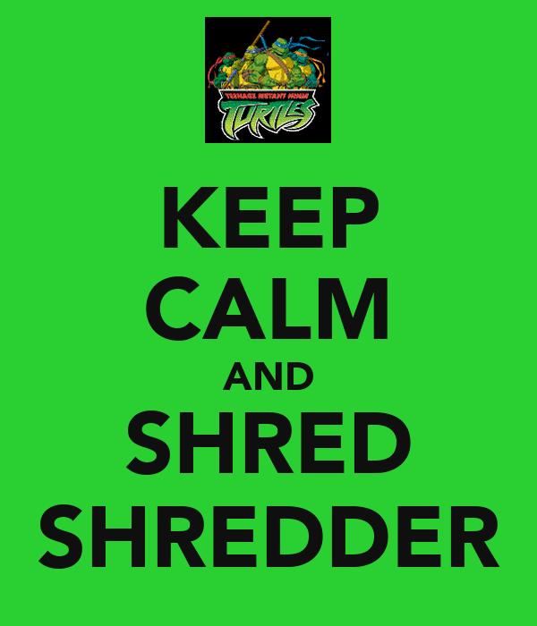 KEEP CALM AND SHRED SHREDDER