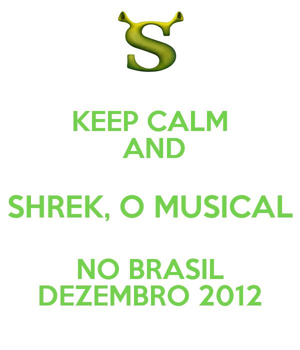 KEEP CALM  AND SHREK, O MUSICAL NO BRASIL DEZEMBRO 2012