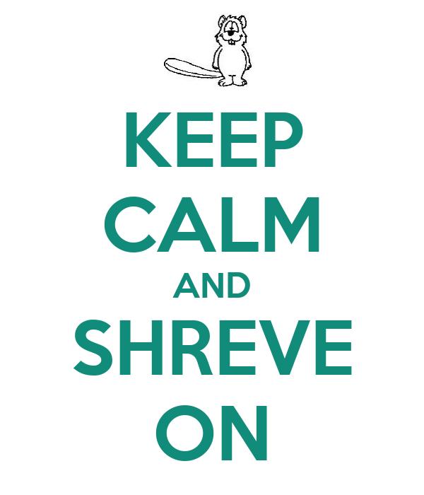 KEEP CALM AND SHREVE ON
