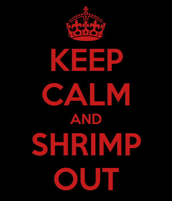 KEEP CALM AND SHRIMP OUT