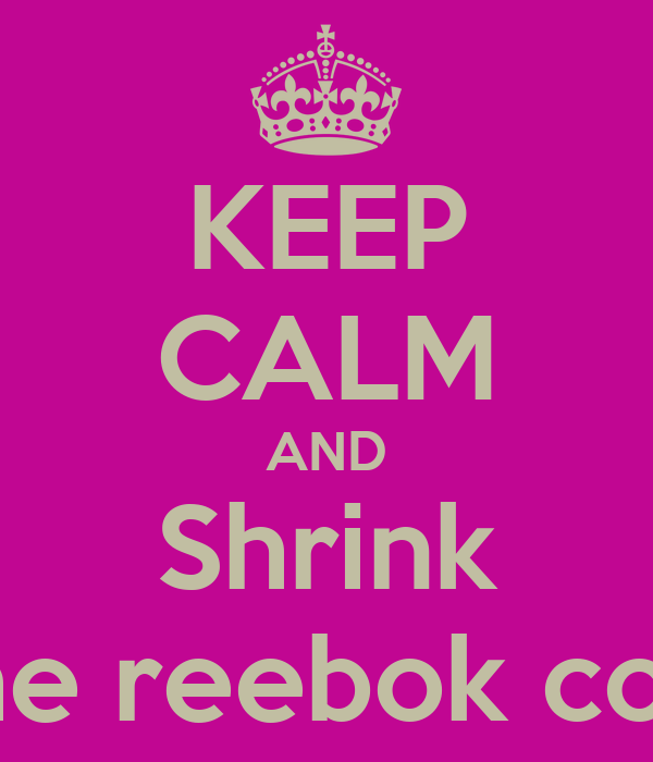 KEEP CALM AND Shrink The reebok coat