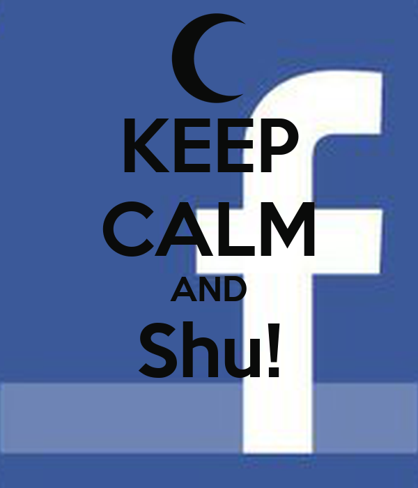 KEEP CALM AND Shu!